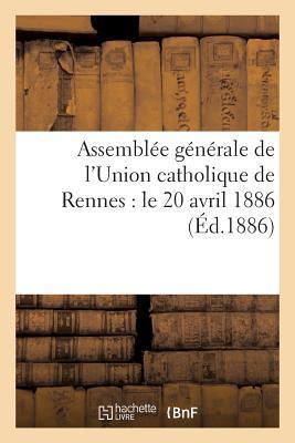 Assembla(c)E Ga(c)Na(c)Rale de L'Union Catholique de Rennes: Le 20 Avril 1886