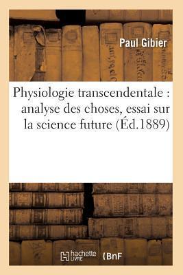 Physiologie Transcendentale: Analyse Des Choses, Essai Sur La Science Future (A0/00d.1889)