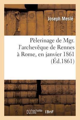 Pa]lerinage de Mgr. L'Archevaaque de Rennes a Rome, En Janvier 1861