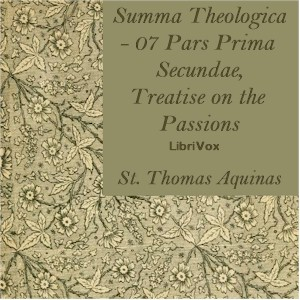 Summa Theologica - 07 Pars Prima Secundae, Treatise on the Passions