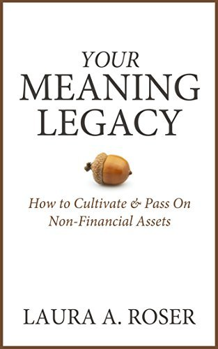 Your Meaning Legacy: How to Cultivate & Pass On Non-Financial Assets