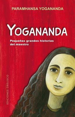 Yogananda: Pequenas Grandes Historias del Maestro