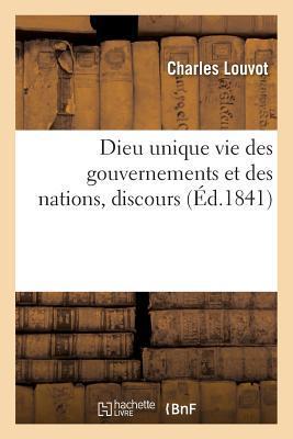Dieu Unique Vie Des Gouvernements Et Des Nations, Discours Prononca(c) Pour L'Invention: de La Sainte Croix, A L'A(c)Glise Notre-Dame de Dijon