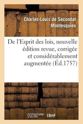 de L'Esprit Des Lois, Nouvelle A(c)Dition Revue, Corriga(c)E Et Consida(c)Rablement Augmenta(c)E par Montesquieu