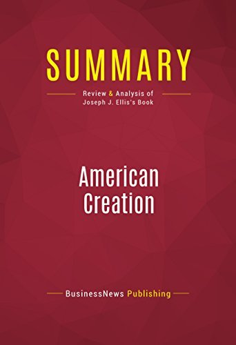 Summary: American Creation: Review and Analysis of Joseph J. Ellis's Book