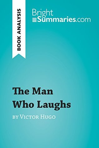 The Man Who Laughs by Victor Hugo (Book Analysis): Detailed Summary, Analysis and Reading Guide (BrightSummaries.com)
