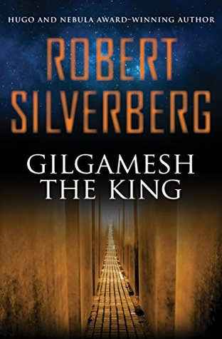 Gilgamesh The King Gilgamesh 1 By Robert Silverberg
