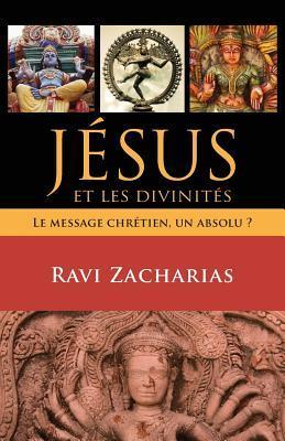 Jésus Et Les Divinités: Le Message Chrétien, Un Absolu?