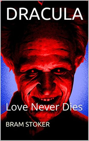 DRACULA(annotated): Love Never Dies