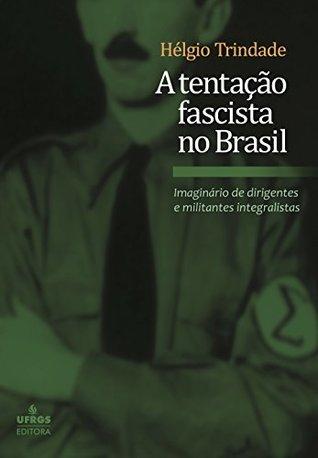 A tentação fascista no Brasil: imaginário de dirigentes e militantes
