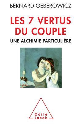 Les 7 Vertus Du Couple: Une Alchimie Particuliere