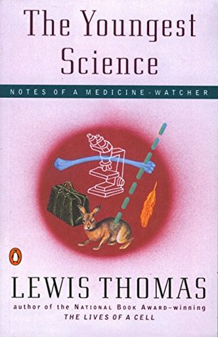 The Youngest Science: Notes of a Medicine-Watcher (Alfred P. Sloan Foundation Series)