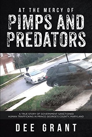 At The Mercy of Pimps and Predators: A true story of government sanctioned human trafficking in Prince George's County, Maryland