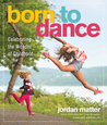 Born to Dance: Celebrating Moments of Joy, from Toddler to Teen