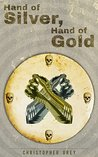 Hand of Silver, Hand of Gold by Christopher Peter Grey