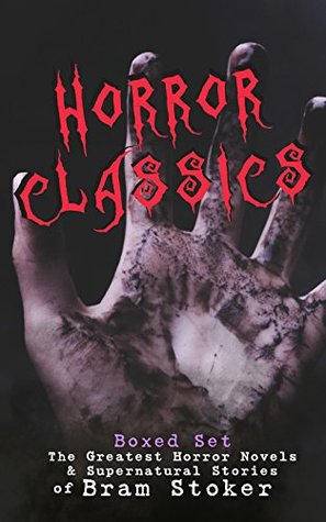 HORROR CLASSICS - Boxed Set: The Greatest Horror Novels & Supernatural Stories of Bram Stoker: Dracula, The Jewel of Seven Stars, The Man, The Lady of ... The Judge's House, The Burial of the Rats…
