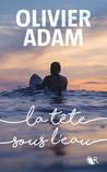 La tête sous l'eau by Olivier Adam
