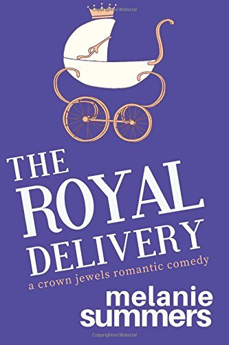 The Royal Delivery (The Crown Jewels Romantic Comedy Series) (Volume 3)