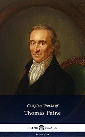 Delphi Complete Works of Thomas Paine (Illustrated) (Delphi Series Nine Book 11)