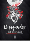 13 Segundos by Bel Rodrigues
