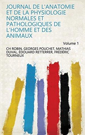 Journal de l'anatomie et de la physiologie normales et pathologiques de l'homme et des animaux Volume 1