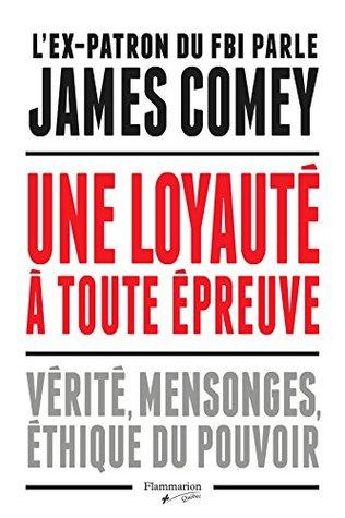 Une loyauté à toute épreuve: Vérité, mensonges, éthique du pouvoir