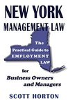 New York Management Law: The Practical Guide to Employment Law for Business Owners and Managers