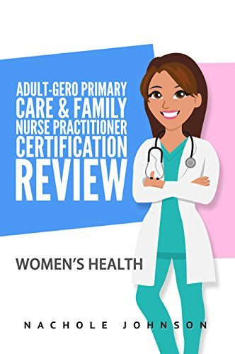Adult Gero Primary Care and Family Nurse Practitioner Certification Review: Women's Health