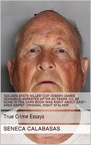 'Golden State Killer' Cop Joseph James DeAngelo Arrested After 40 Years - GEDMatch DNA, I'll Be Gone in the Dark Book Was Right About East-Area Rapist 'Original Night Stalker': True Crime Essays