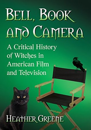 Bell, Book and Camera: A Critical History of Witches in American Film and Television