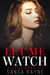 Let Me Watch by Sansa Rayne