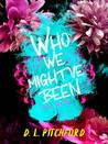 Who We Might've Been (Billie Dixon, #3)