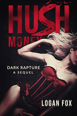 Hush Money (Dark Rapture Book 2) by Logan Fox