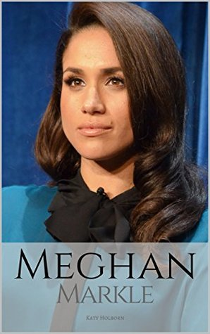MEGHAN MARKLE: A Meghan Markle Biography
