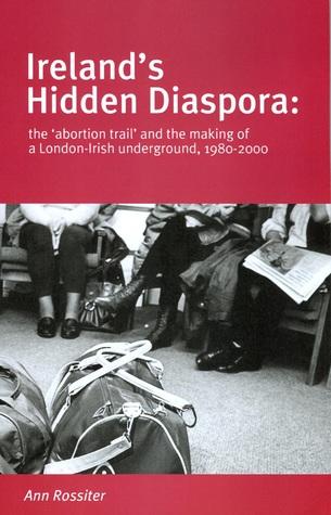 Ireland's Hidden Diaspora: The Abortion Trail and the Making of a London-Irish Underground, 1980-2000