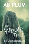 The Whole Truth: A Gripping Serial Killer Thriller that Keeps you guessing from word one (The MisFit Series Book 7)