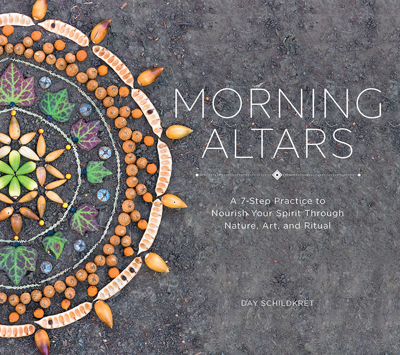 Morning Altars: A 7-Step Practice to Nourish Your Spirit through Nature, Art, and Ritual