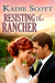 Resisting the Rancher by Kadie Scott