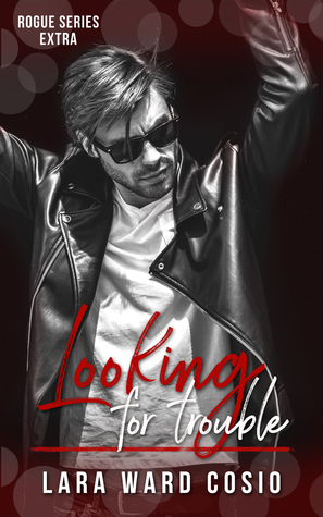 Looking-For-Trouble-Rogue-Series-Book-5-Lara-Ward-Cosio