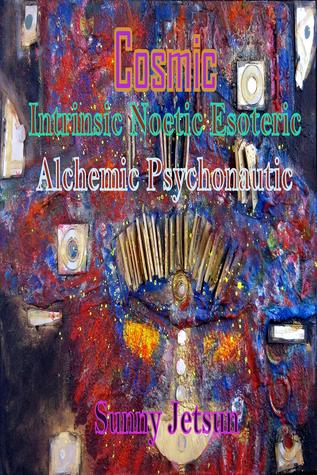 Cosmic Intrinsic Noetic Esoteric Alchemic Psychonautic