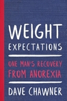 Weight Expectations: One Man's Recovery from Anorexia