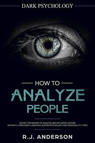 How to Analyze People: Dark Psychology - Secret Techniques to Analyze and Influence Anyone Using Body Language, Human Psychology and Personality Types (Persuasion, NLP) (Dark Psychology Series)