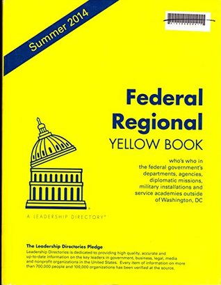 Federal Regional Yellow Book Summer 2014: Who's Who in the Federal Government's Departments, Agencies, Diplomatic Missions, Military Installations and Service Academies Outside Washington, DC