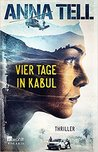 Vier Tage in Kabul by Anna Tell