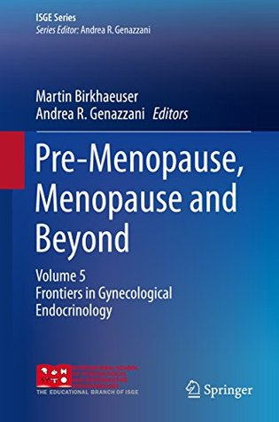 Pre-Menopause, Menopause and Beyond: Volume 5: Frontiers in Gynecological Endocrinology (ISGE Series)