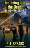 The Living and the Dead: A Zombie Apocalypse Novel (Books of the Dead Book 5)
