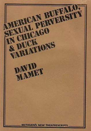 American Buffalo, Sexual Perversity in Chicago & Duck Variations