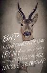 Bad Environmentalism by Nicole Seymour