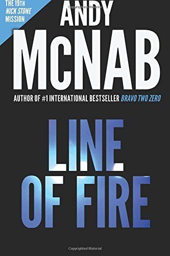 Line of Fire (Nick Stone Book 19): Andy McNab's best-selling series of Nick Stone thrillers - now available in the US