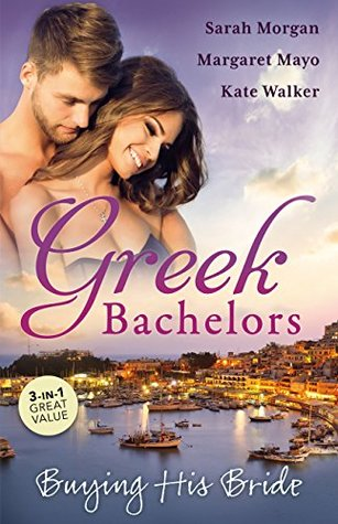 Greek Bachelors: Buying His Bride/Bought: The Greek's Innocent Virgin/Bought For Marriage/The Antonakos Marriage